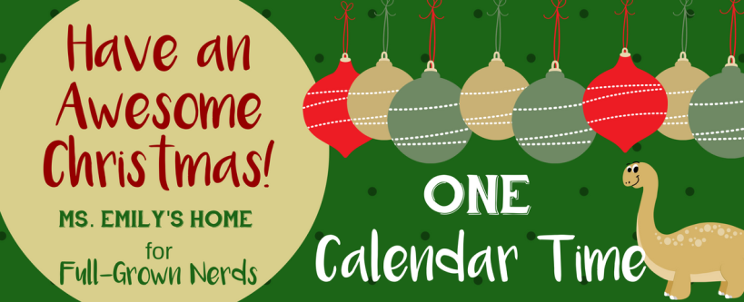 Have an Awesome Christmas: Day One - Calendar Time | Ms. Emily's Home for Full-Grown Nerds