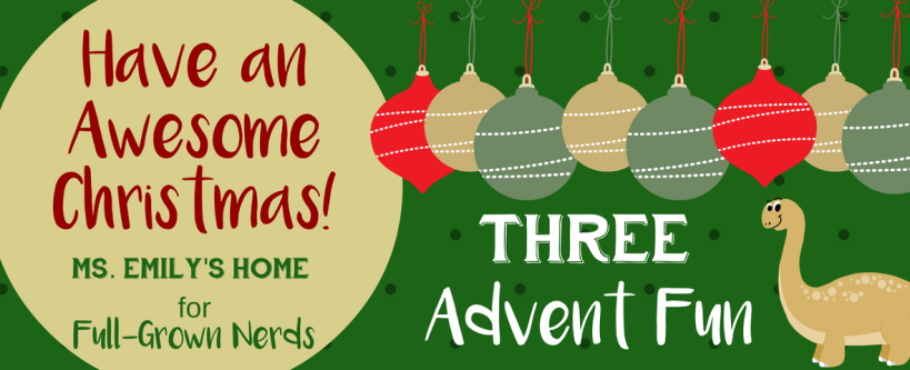 Have an Awesome Christmas: Day One - Advent Fun | Ms. Emily's Home for Full-Grown Nerds