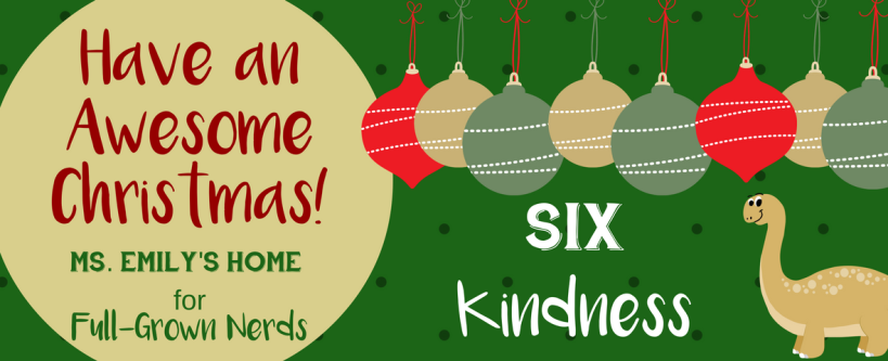 Have an Awesome Christmas: Day Six - Kindness | Ms. Emily's Home for Full-Grown Nerds